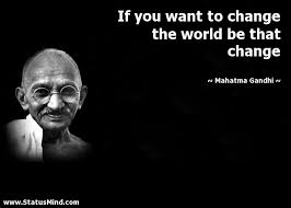 Wise Quotes About Change Fascinating If You Want To Change The World Be That Change StatusMind