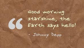 Good Morning Starshine The Earth Says Hello Quote Best Of Good Morning Starshinethe Earth Says Hello Earth Quote