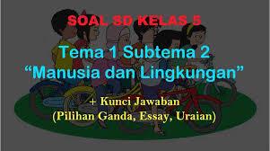 Pada kelas 5 sd/mi kurikulum 2013 memiliki 5 tema, setiap tema memiliki 3 subtema, dan setiap subtema terdiri dari 6 pembelajaran. Soal Tematik Kelas 5 Tema 1 Subtema 2 Manusia Dan Lingkungan Jawaban Muttaqin Id
