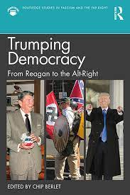 Trumping Democracy: From Reagan to the Alt-Right - 1st Edition - Chip