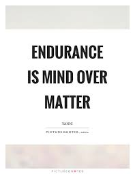 Mind Over Matter Quotes Cool Endurance Is Mind Over Matter Picture Quotes