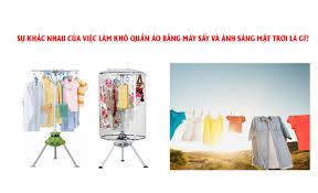 Sự khắc nhau của việc phơi khô quần áo bằng máy sấy và phơi ngoài trời là  gì?