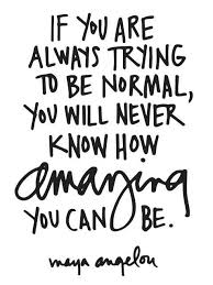 Normal Is Overrated MoveMe Quotes Extraordinary Stand Out Quotes