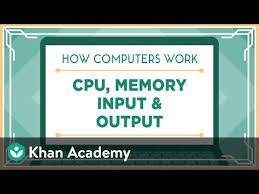 Cpu Memory Input Output Video Khan Academy