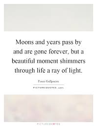 Beautiful Moments In Life Quotes Best Of Moons And Years Pass By And Are Gone Forever But A Beautiful