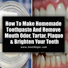how to make homemade toothpaste and remove mouth odor tartar plaque brighten your teeth