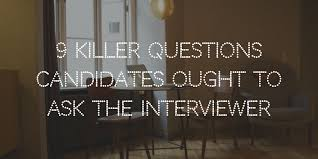 Questions To Ask Interviewer 9 Killer Questions Candidates Ought To Ask The Interviewer
