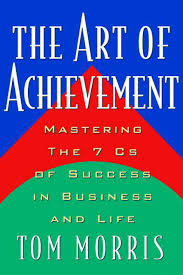 Art Of Achievement Mastering The 7 Cs Of Success In Business And