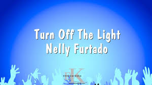 Nelly Furtado Turn Off The Light Instrumental Turn Off The Light Nelly Furtado Karaoke Version