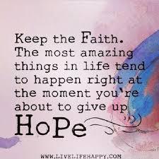 Hope And Faith Quotes Awesome Keep The Faith Life Quotes Quotes Quote Hope Faith Life Lessons Life