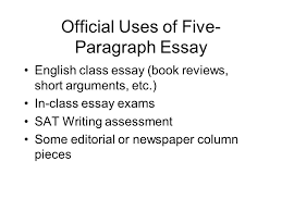 the five paragraph essay template for college writing dr harold 5 official uses of five paragraph essay english class essay book reviews short arguments etc in class essay exams sat writing assessment some