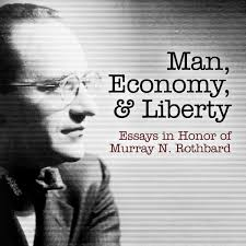 man economy and liberty essays in honor of murray n rothbard man economy and liberty essays in honor of murray n rothbard mises institute