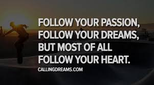 Follow Your Dream Quote Best Of Follow Your Passion Follow Your Dreams But Most Of All Follow Your
