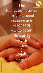 The Foundation Stones For A Balanced Success Are Honesty Character