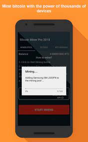 Mine the hottest cryptocurrency, bitcoin, right on your android powered device without any special equipment or fees. Bitcoin Miner Pro 2018 For Android Apk Download