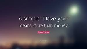 "Simple I Love You Quotes Frank Sinatra Quote ""A simple ""I love you"" means more than money 7"