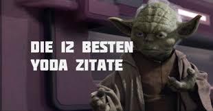 Bildergalerie Die 12 Besten Yoda Zitate Aus Star Wars Freewarede
