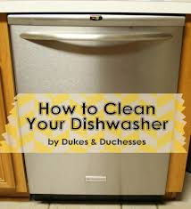 How To Clean A Dishwasher How To Clean The Dishwasher Dukes And Duchesses