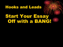 hooks and leads start your essay off a bang ppt  1 hooks and leads start your essay off a bang