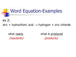 4 word equation examples ex 2 zinc hydrochloric acid hydrogen zinc chloride what reacts what is produced reactants s