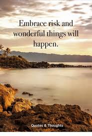 Risk Quotes Best Embrace Risk And Wonderful Things Will Happen Quotes Thoughts