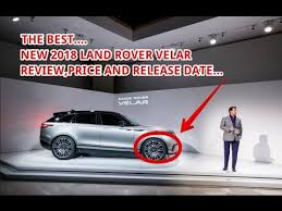2018 land rover velar release date. beautiful 2018 2018 land rover velar review and release date in land rover velar release date