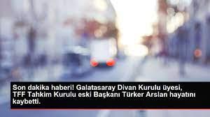 Son dakika haberi! Galatasaray Divan Kurulu üyesi, TFF Tahkim Kurulu eski  Başkanı Türker Arslan hayatını kaybetti. - Haberler Spor