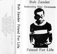 Bob Zander Featuring Max Swanson – Friend For Life (1988, C40 ...
