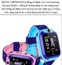 HCM][HÀNG CHÍNH HÃNG] Đồng hồ định vị trẻ em Samsung Xiaomi Wonlex - Đồng hồ  thông minh trẻ em chống nước Q12 Đồng hồ định vị trẻ em loại nào tốt Nghe