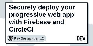 Securely deploy your progressive web app with Firebase and CircleCI ...