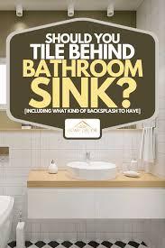 should you tile behind bathroom sink