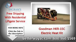 goodman hkr 15c electric heat kit goodman hkr 15c electric heat kit