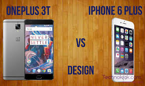 3t Design Oneplus 3t Vs Iphone 6 Plus Which One Is Better