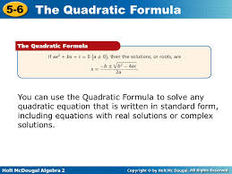 2 you can use the quadratic formula to solve any quadratic equation that is written in standard form including equations with real solutions or complex