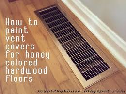 how to paint vent covers for honey colored floors my old cky house