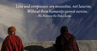 Dalai Lama Quotes On Love Cool Love And Compassion Are Necessities Not Luxuries Without Them