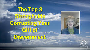 top 3 strongholds corrupting your gift of discernment