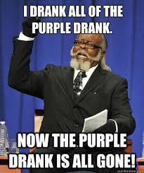 I drank all of the purple drank. Now the purple drank is all gone ... via Relatably.com