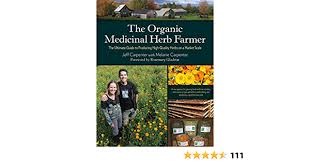 The Organic Medicinal Herb Farmer: The Ultimate Guide to Producing  High-Quality Herbs on a Market Scale: Carpenter, Jeff, Carpenter, Melanie,  Gladstar, Rosemary: 0884982112636: Amazon.com: Books