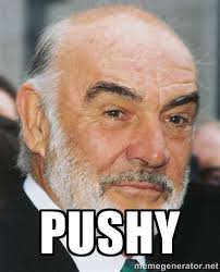Pushy - sean connery ftw | Meme Generator via Relatably.com