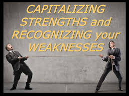 capitalizing strengths and recognizing your weaknesses