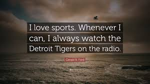 "Sports Quote Extraordinary Gerald R Ford Quote ""I Love Sports Whenever I Can I Always Watch"