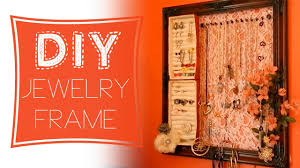 Jewelry Organizer Diy Diy Jewelry Organizer Frame With Ring Holder Youtube