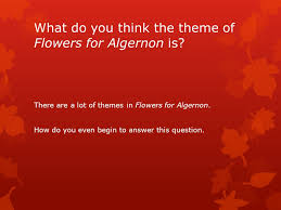 themes and thematic statements ppt video online  what do you think the theme of flowers for algernon is