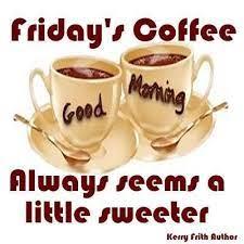 Do you want to read lyrics? Fridays Coffee Is Always Sweeter Friday Happy Friday Tgif Good Morning Friday Friday Coffee Good Morning Happy Friday Good Morning Friday