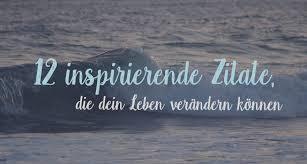 12 Inspirierende Zitate Die Dein Leben Verändern Können Travelous