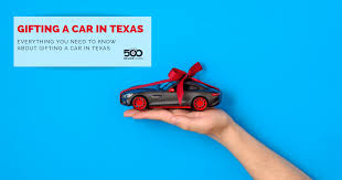 how to gift a car in texas 500 below cars
