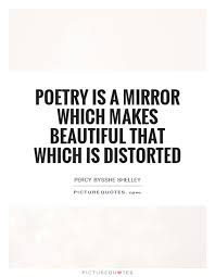 Beautiful Mirror Quotes Best Of Poetry Is A Mirror Which Makes Beautiful That Which Is Distorted