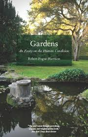 gardens an essay on the human condition harrison robert pogue harrison
