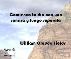 Frases de sonrisa de William Claude Fields   Frases de amistad, Borges,  Sonrisa frases